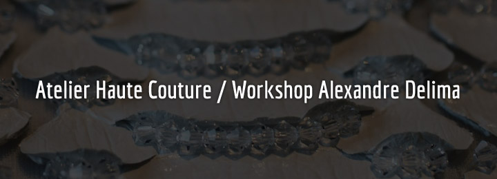 Atelier Haute Couture /  Workshop Alexandre Delima