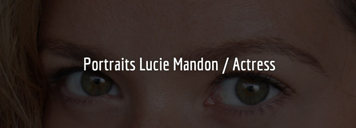 Portraits de Lucie Mandon / Actress